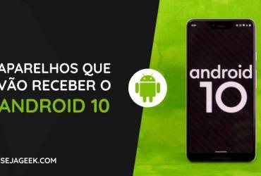 Quais aparelhos vão receber o Android 10