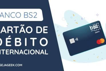 Cartão de Débito Internacional do Banco BS2