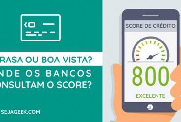 Serasa ou Boa Vista: Onde os bancos consultam o Score