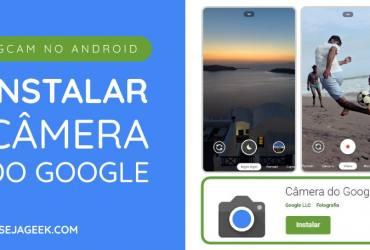 Como instalar a GCam em qualquer Android