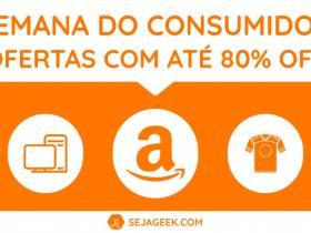 Semana do Consumidor Até 80 por cento de desconto na Amazon